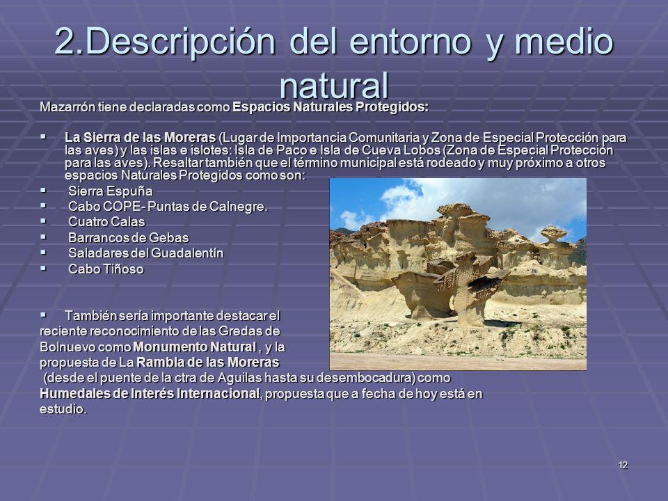 12 2.Descripción del entorno y medio natural Mazarrón tiene declaradas como Espacios Naturales Protegidos: La Sierra de las Moreras (Lugar de Importan