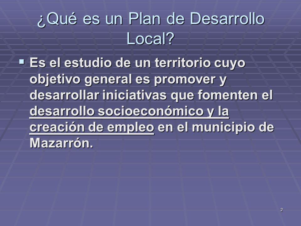 2 ¿Qué es un Plan de Desarrollo Local? Es el estudio de un territorio cuyo objetivo general es promover y desarrollar iniciativas que fomenten el desa
