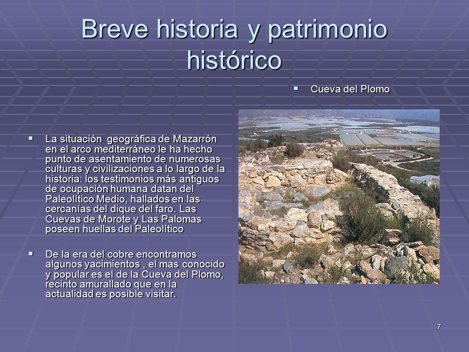 7 Breve historia y patrimonio histórico La situación geográfica de Mazarrón en el arco mediterráneo le ha hecho punto de asentamiento de numerosas cul