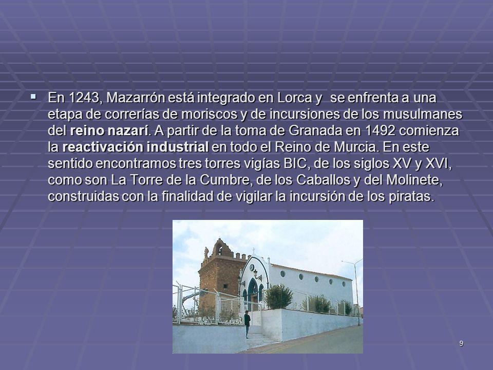 9 En 1243, Mazarrón está integrado en Lorca y se enfrenta a una etapa de correrías de moriscos y de incursiones de los musulmanes del reino nazarí. A