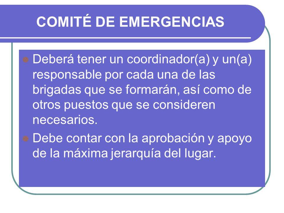 COMITÉ DE EMERGENCIAS Deberá tener un coordinador(a) y un(a) responsable por cada una de las brigadas que se formarán, así como de otros puestos que s