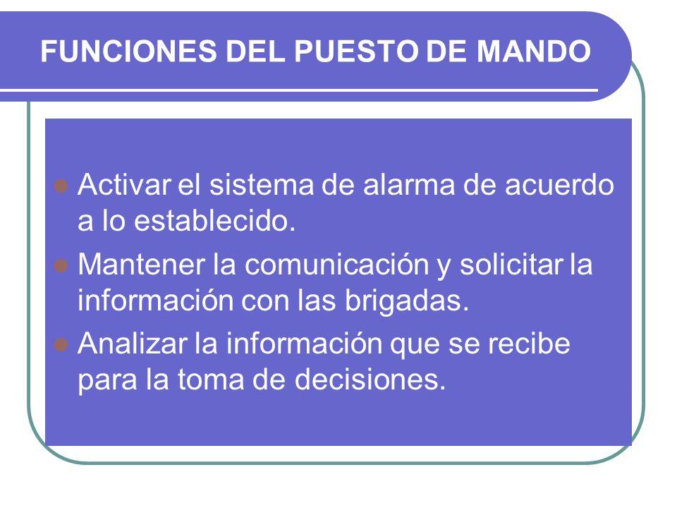 FUNCIONES DEL PUESTO DE MANDO Activar el sistema de alarma de acuerdo a lo establecido. Mantener la comunicación y solicitar la información con las br