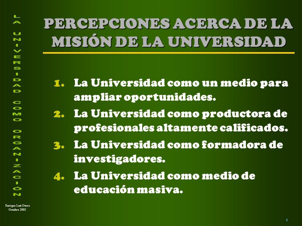 Enrique Luis Otero Octubre 2002 2 LA UNIVERSIDAD COMO UN MEDIO PARA AMPLIAR OPORTUNIDADES Es la visión que tiene buena parte de la sociedad.