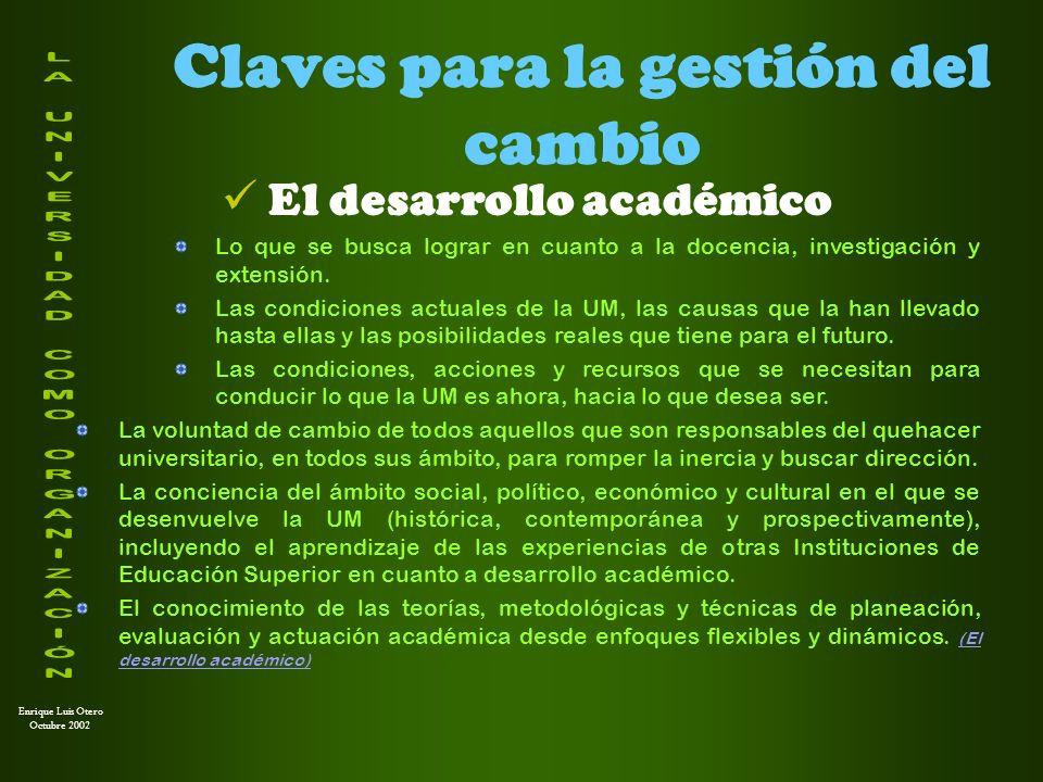 Enrique Luis Otero Octubre 2002 Claves para la gestión del cambio El desarrollo académico Lo que se busca lograr en cuanto a la docencia, investigació