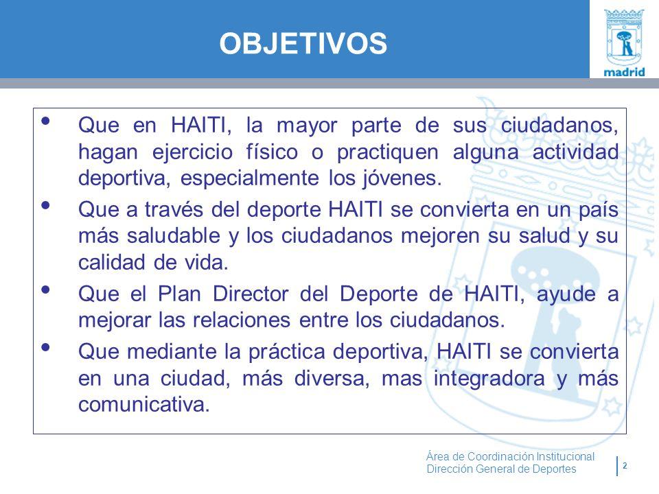 2 Área de Coordinación Institucional Dirección General de Deportes OBJETIVOS Que en HAITI, la mayor parte de sus ciudadanos, hagan ejercicio físico o