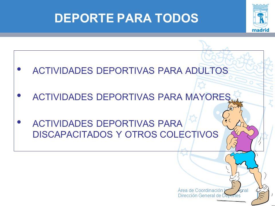 22 Área de Coordinación Institucional Dirección General de Deportes ACTIVIDADES DEPORTIVAS PARA ADULTOS ACTIVIDADES DEPORTIVAS PARA MAYORES ACTIVIDADE