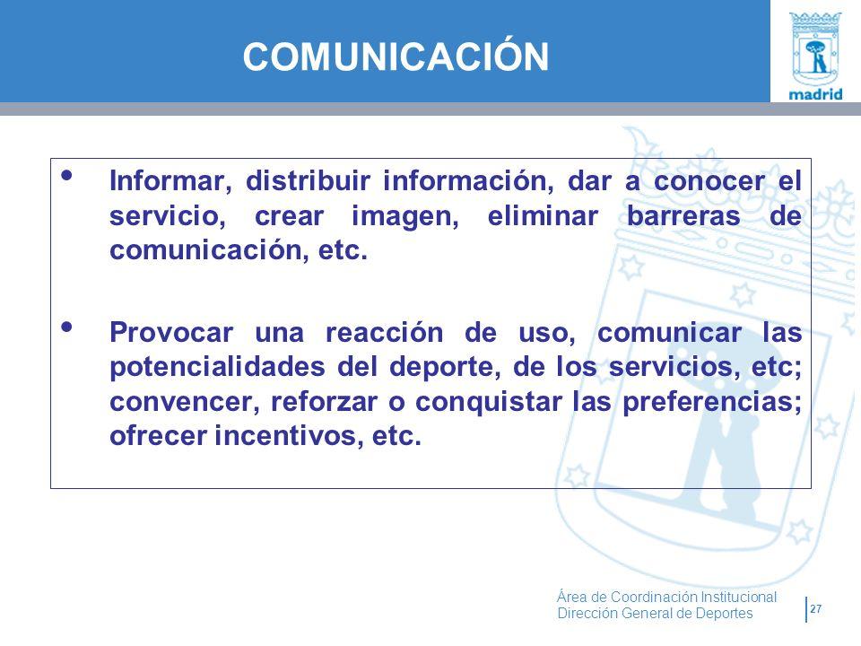 27 Área de Coordinación Institucional Dirección General de Deportes Informar, distribuir información, dar a conocer el servicio, crear imagen, elimina