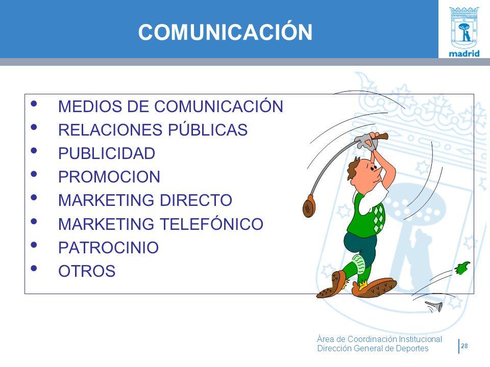 28 Área de Coordinación Institucional Dirección General de Deportes MEDIOS DE COMUNICACIÓN RELACIONES PÚBLICAS PUBLICIDAD PROMOCION MARKETING DIRECTO