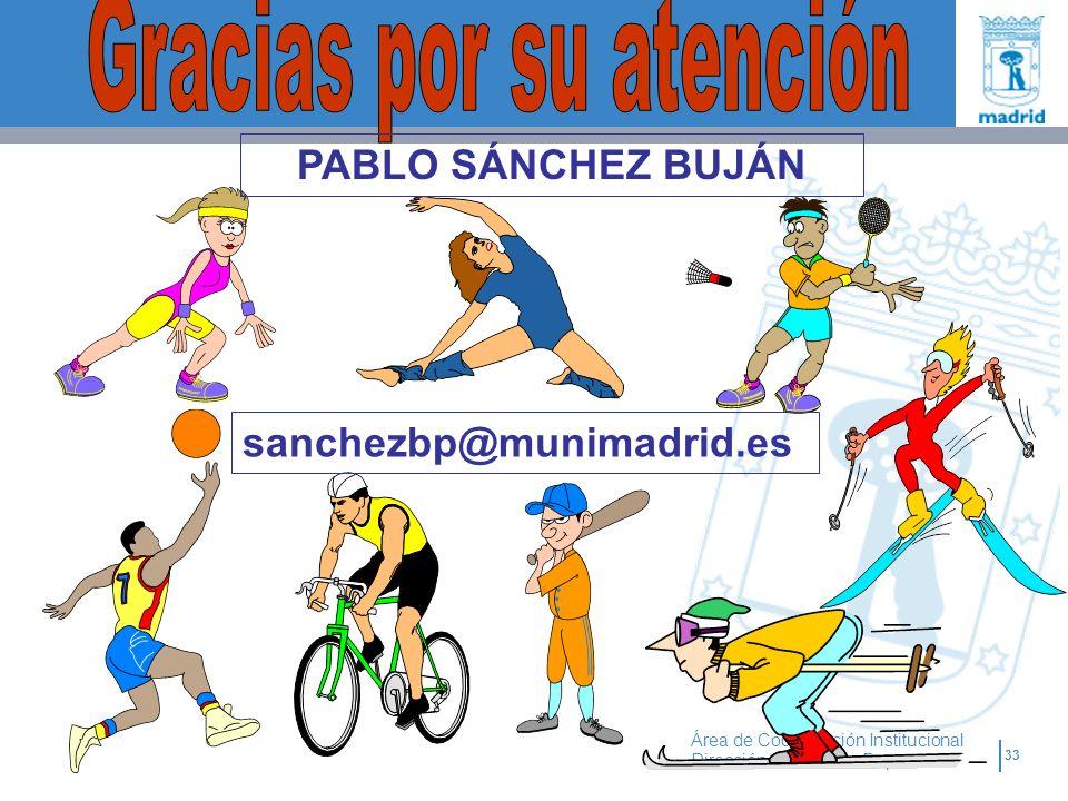 33 Área de Coordinación Institucional Dirección General de Deportes sanchezbp@munimadrid.es PABLO SÁNCHEZ BUJÁN
