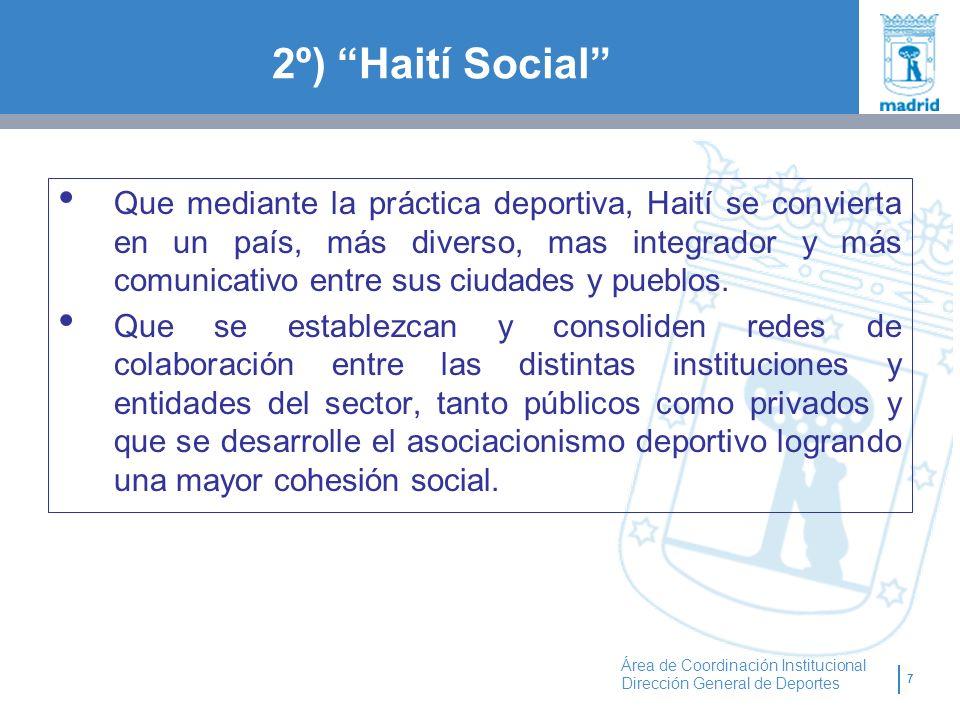 7 Área de Coordinación Institucional Dirección General de Deportes 2º) Haití Social Que mediante la práctica deportiva, Haití se convierta en un país,