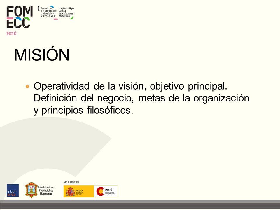 Operatividad de la visión, objetivo principal. Definición del negocio, metas de la organización y principios filosóficos.