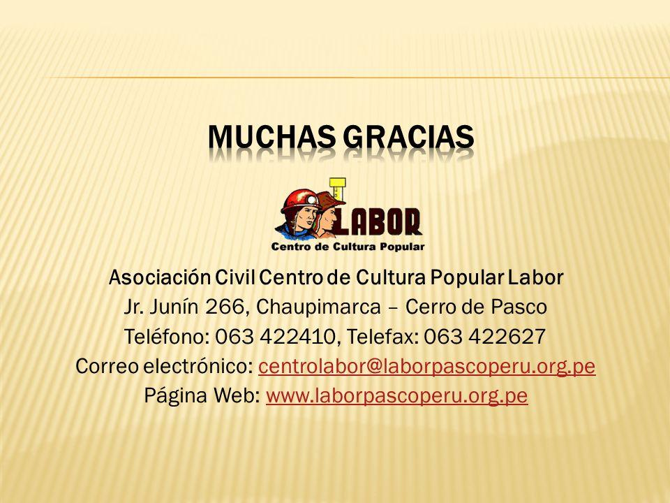 Asociación Civil Centro de Cultura Popular Labor Jr. Junín 266, Chaupimarca – Cerro de Pasco Teléfono: 063 422410, Telefax: 063 422627 Correo electrón