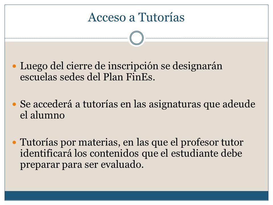 Acceso a Tutorías Luego del cierre de inscripción se designarán escuelas sedes del Plan FinEs. Se accederá a tutorías en las asignaturas que adeude el