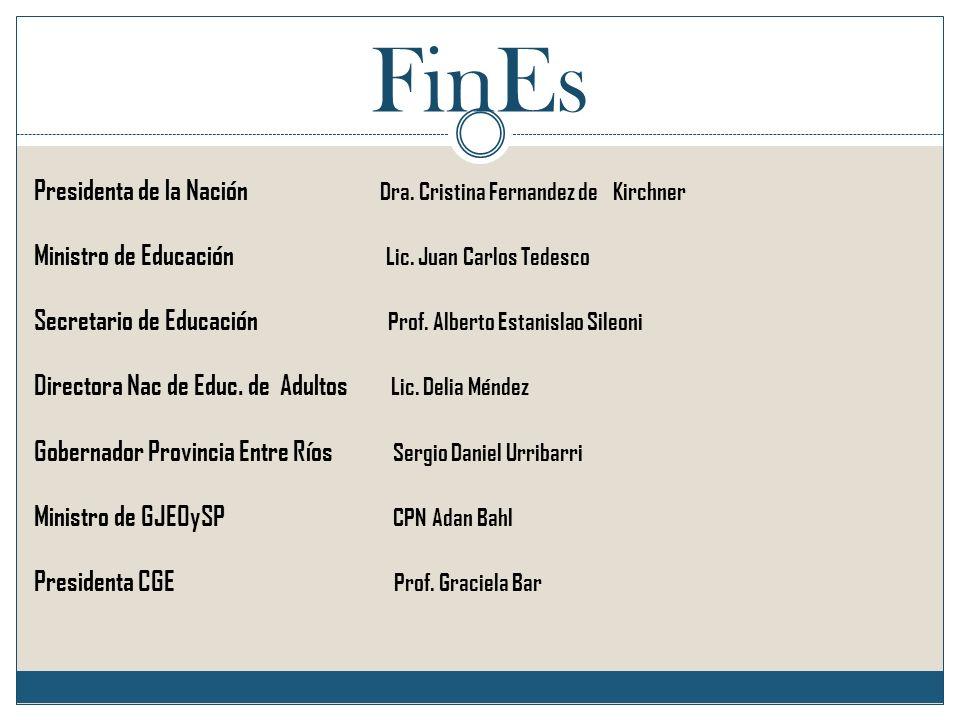 FinEs Presidenta de la Nación Dra. Cristina Fernandez de Kirchner Ministro de Educación Lic. Juan Carlos Tedesco Secretario de Educación Prof. Alberto