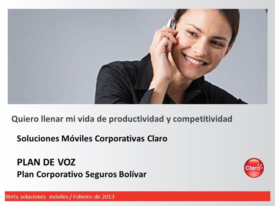Soluciones Móviles Corporativas Claro PLAN DE VOZ Plan Corporativo Seguros Bolívar Quiero llenar mi vida de productividad y competitividad Oferta solu