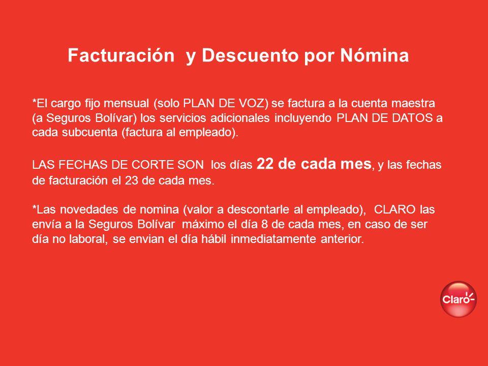 Facturación y Descuento por Nómina *El cargo fijo mensual (solo PLAN DE VOZ) se factura a la cuenta maestra (a Seguros Bolívar) los servicios adiciona