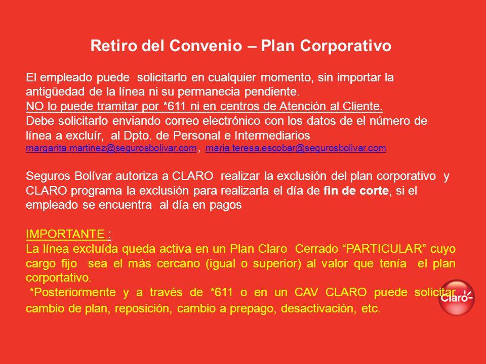 Retiro del Convenio – Plan Corporativo El empleado puede solicitarlo en cualquier momento, sin importar la antigüedad de la línea ni su permanecia pen