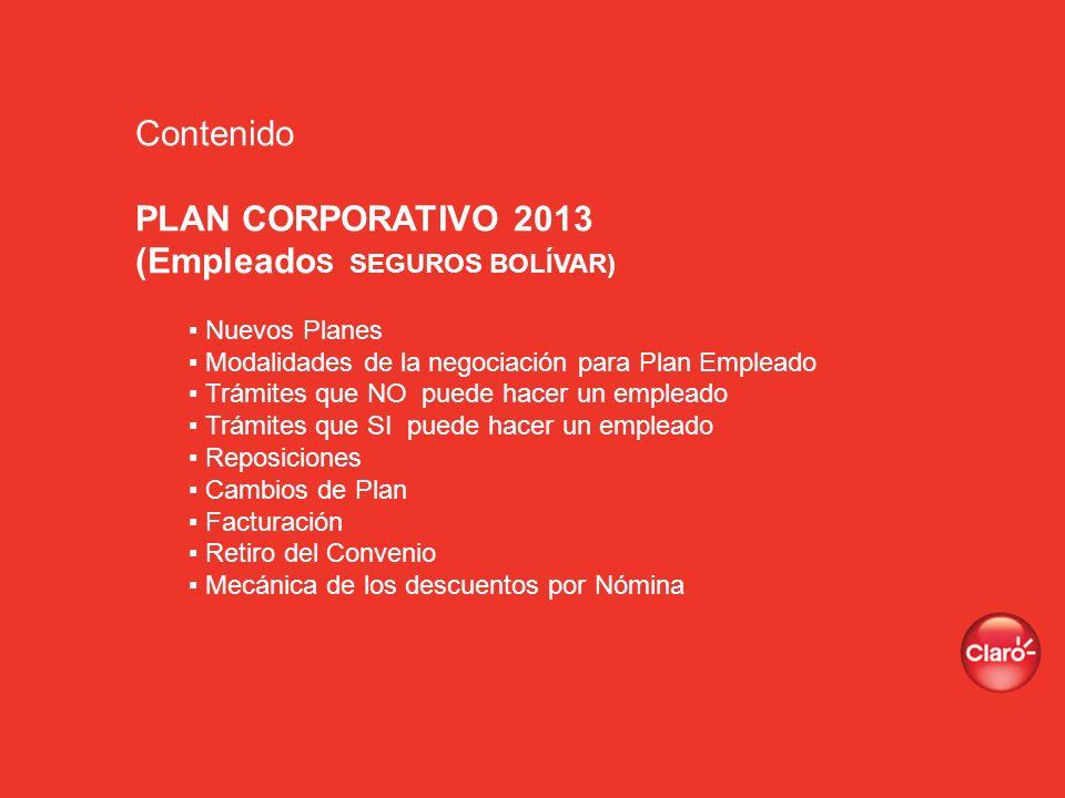 Contenido PLAN CORPORATIVO 2013 (Empleado S SEGUROS BOLÍVAR) Nuevos Planes Modalidades de la negociación para Plan Empleado Trámites que NO puede hace