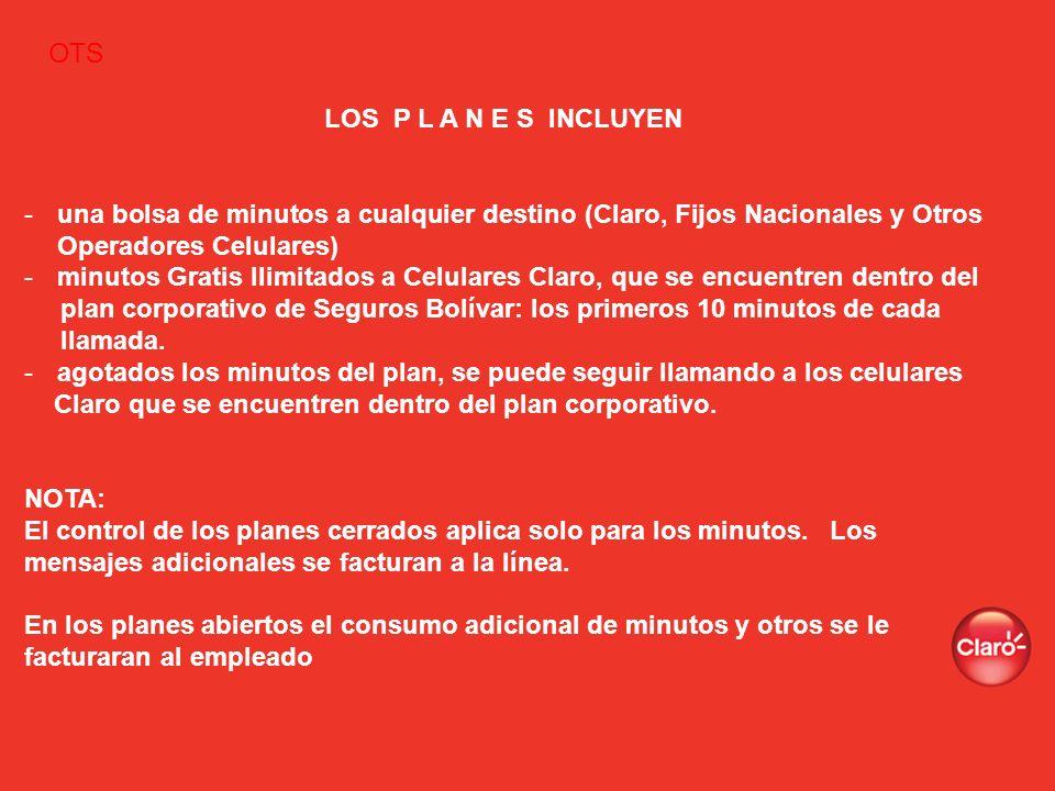 OTS LOS P L A N E S INCLUYEN -una bolsa de minutos a cualquier destino (Claro, Fijos Nacionales y Otros Operadores Celulares) -minutos Gratis Ilimitad