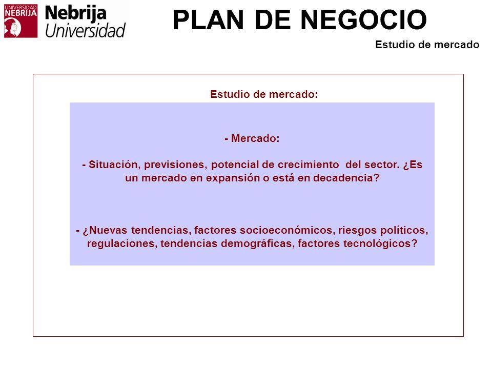 PLAN DE NEGOCIO - Mercado: - Situación, previsiones, potencial de crecimiento del sector. ¿Es un mercado en expansión o está en decadencia? - ¿Nuevas