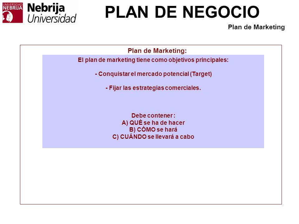 PLAN DE NEGOCIO Plan de Marketing: El plan de marketing tiene como objetivos principales: - Conquistar el mercado potencial (Target) - Fijar las estra