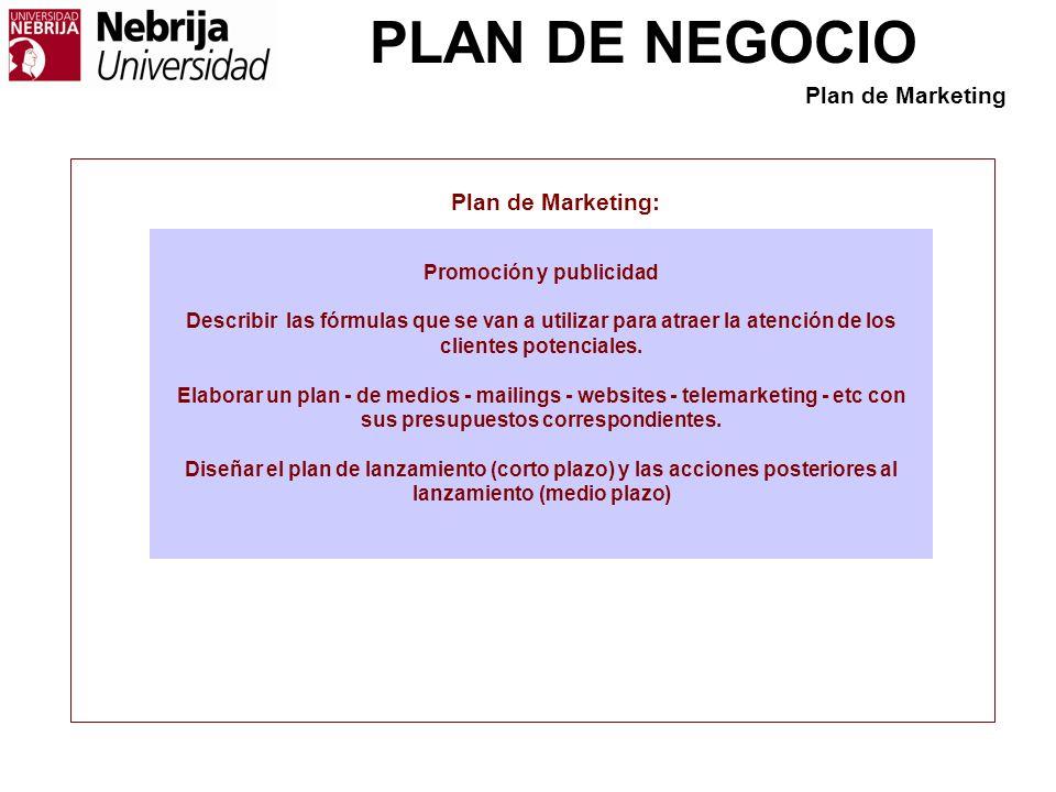 PLAN DE NEGOCIO Plan de Marketing: Promoción y publicidad Describir las fórmulas que se van a utilizar para atraer la atención de los clientes potenci