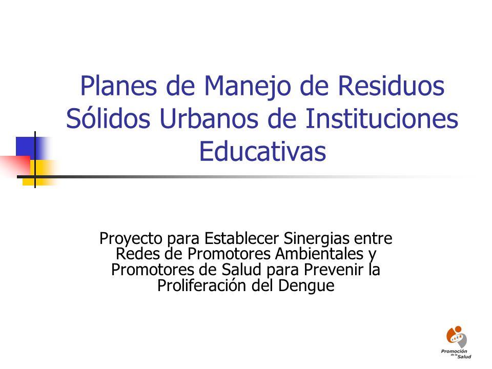 Planes de Manejo de Residuos Sólidos Urbanos de Instituciones Educativas Proyecto para Establecer Sinergias entre Redes de Promotores Ambientales y Pr