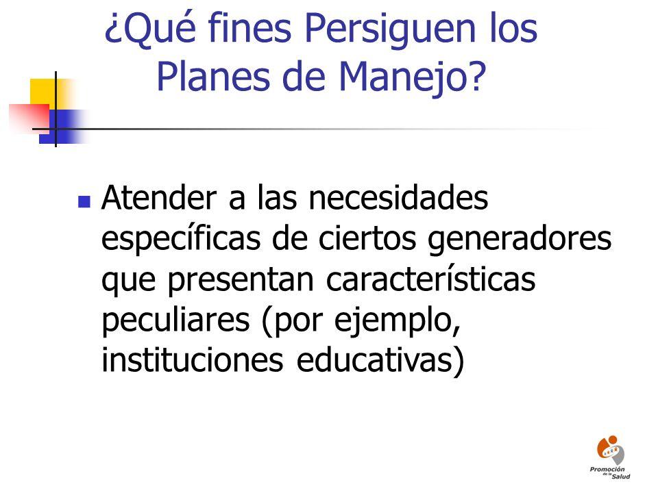 ¿Qué fines Persiguen los Planes de Manejo? Atender a las necesidades específicas de ciertos generadores que presentan características peculiares (por