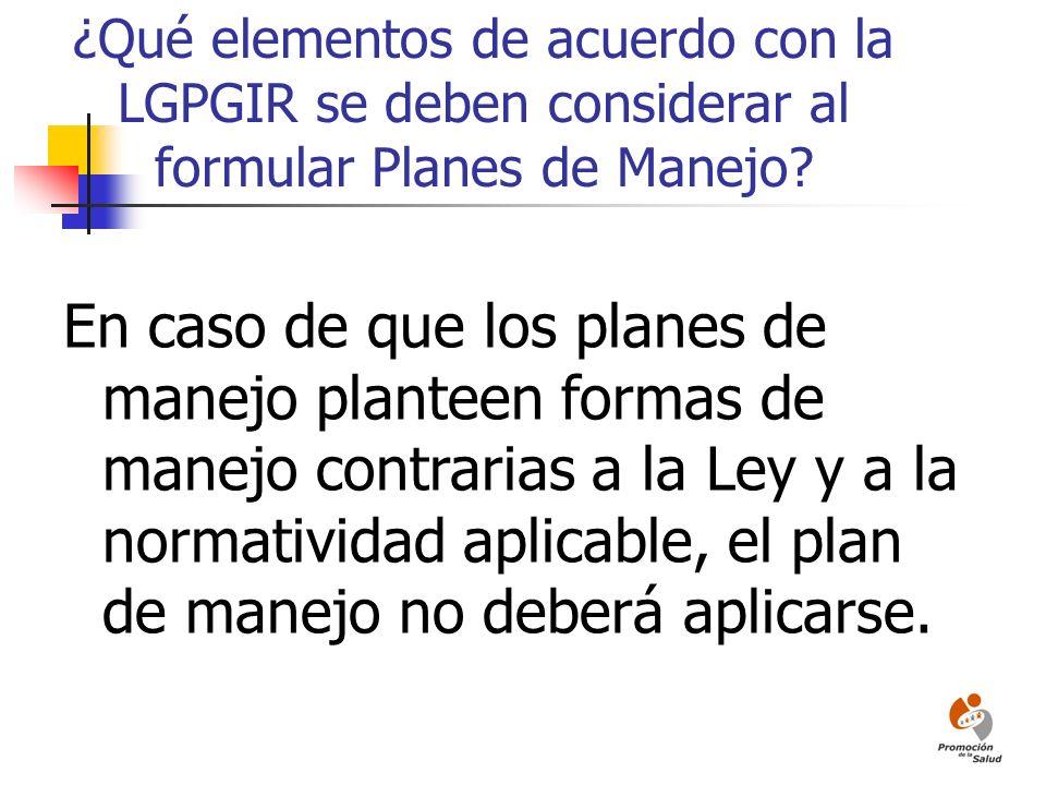 ¿Qué elementos de acuerdo con la LGPGIR se deben considerar al formular Planes de Manejo? En caso de que los planes de manejo planteen formas de manej