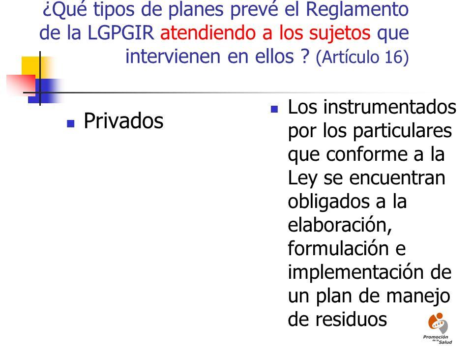 ¿Qué tipos de planes prevé el Reglamento de la LGPGIR atendiendo a los sujetos que intervienen en ellos ? (Artículo 16) Privados Los instrumentados po