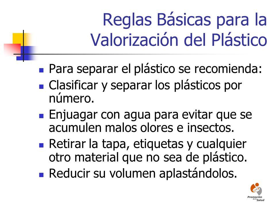 Reglas Básicas para la Valorización del Plástico Para separar el plástico se recomienda: Clasificar y separar los plásticos por número. Enjuagar con a