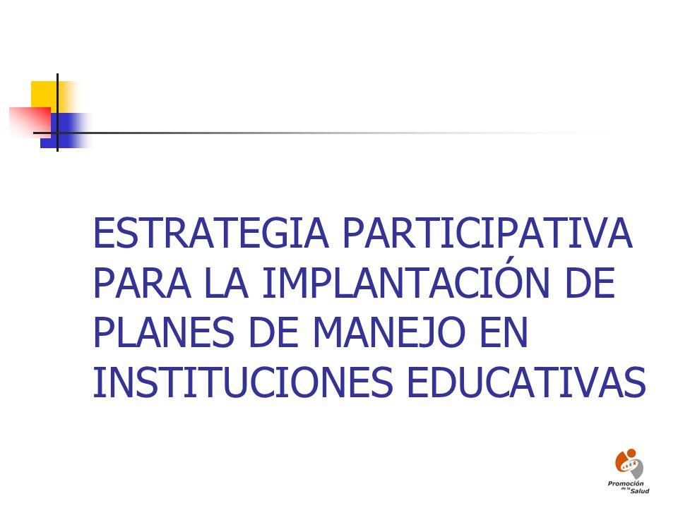ESTRATEGIA PARTICIPATIVA PARA LA IMPLANTACIÓN DE PLANES DE MANEJO EN INSTITUCIONES EDUCATIVAS