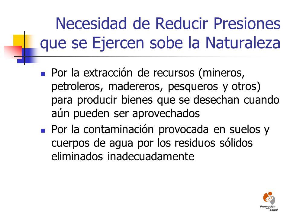 Necesidad de Reducir Presiones que se Ejercen sobe la Naturaleza Por la extracción de recursos (mineros, petroleros, madereros, pesqueros y otros) par