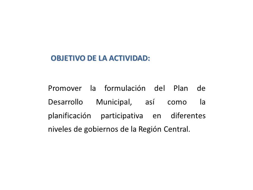 Promover la formulación del Plan de Desarrollo Municipal, así como la planificación participativa en diferentes niveles de gobiernos de la Región Cent