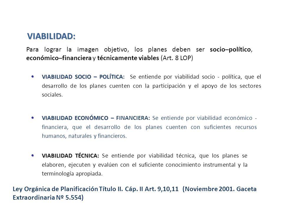 VIABILIDAD SOCIO – POLÍTICA VIABILIDAD SOCIO – POLÍTICA: Se entiende por viabilidad socio - política, que el desarrollo de los planes cuenten con la p