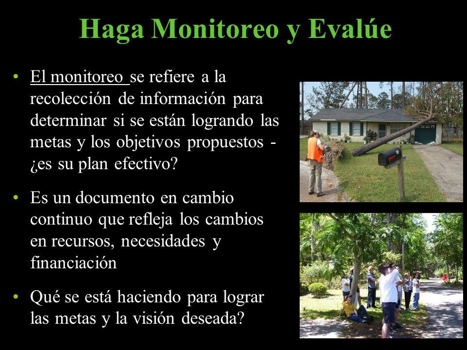 Haga Monitoreo y Evalúe El monitoreo se refiere a la recolección de información para determinar si se están logrando las metas y los objetivos propues