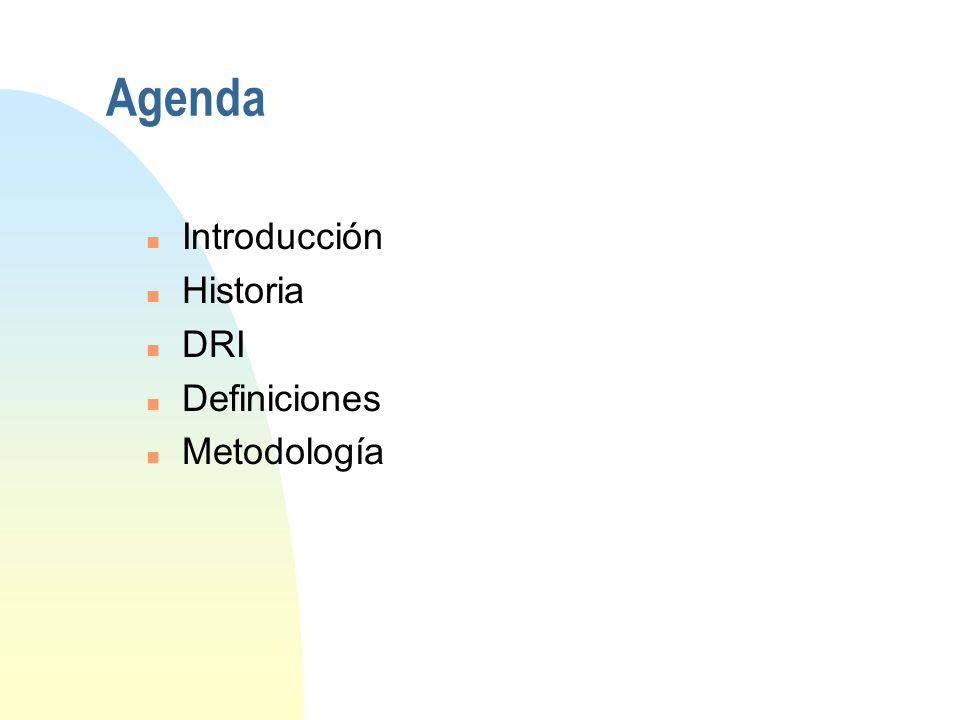 Agenda n Introducción n Historia n DRI n Definiciones n Metodología