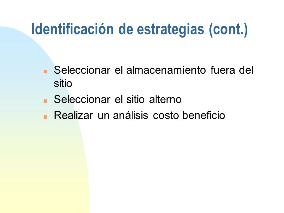 Identificación de estrategias (cont.) u Diferir acciones u Procedimientos manuales u Acuerdos recíprocos u Sitios alternos u Servicios comerciales (re