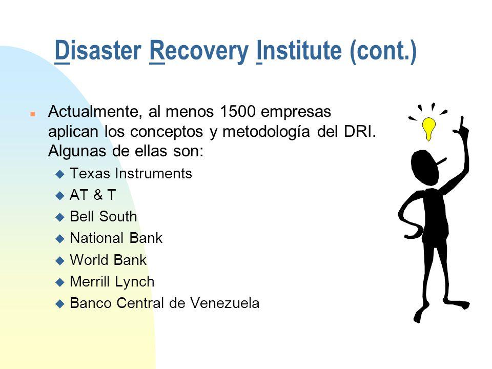 Disaster Recovery Institute (cont.) n Actualmente, al menos 1500 empresas aplican los conceptos y metodología del DRI.