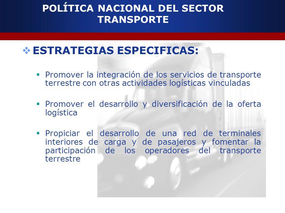 POLÍTICA NACIONAL DEL SECTOR TRANSPORTE ESTRATEGIAS ESPECIFICAS: Promover la integración de los servicios de transporte terrestre con otras actividade