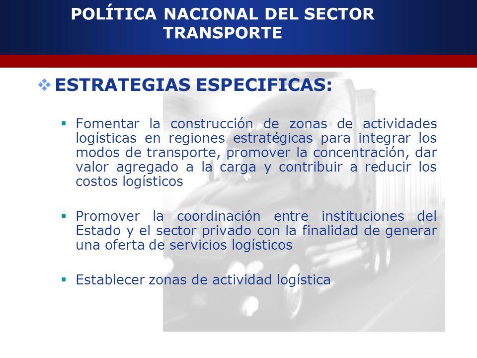 POLÍTICA NACIONAL DEL SECTOR TRANSPORTE ESTRATEGIAS ESPECIFICAS: Fomentar la construcción de zonas de actividades logísticas en regiones estratégicas