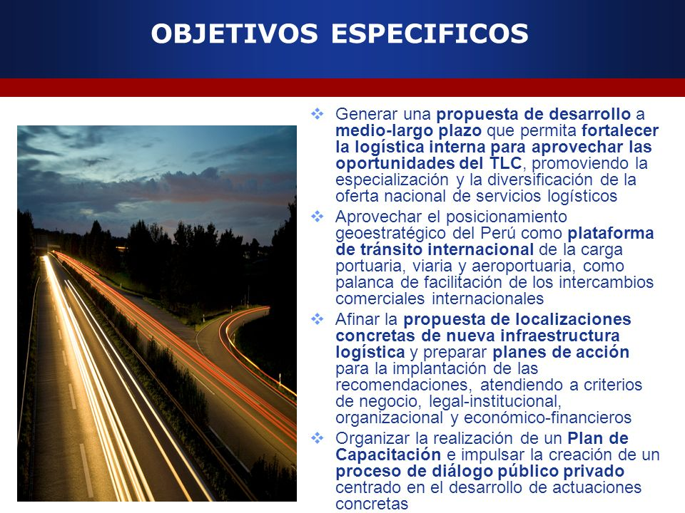 OBJETIVOS ESPECIFICOS Generar una propuesta de desarrollo a medio-largo plazo que permita fortalecer la logística interna para aprovechar las oportuni