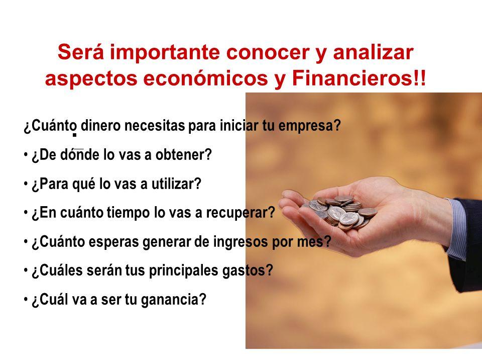 Será importante conocer y analizar aspectos económicos y Financieros!! ¿Cuánto dinero necesitas para iniciar tu empresa? ¿De dónde lo vas a obtener? ¿