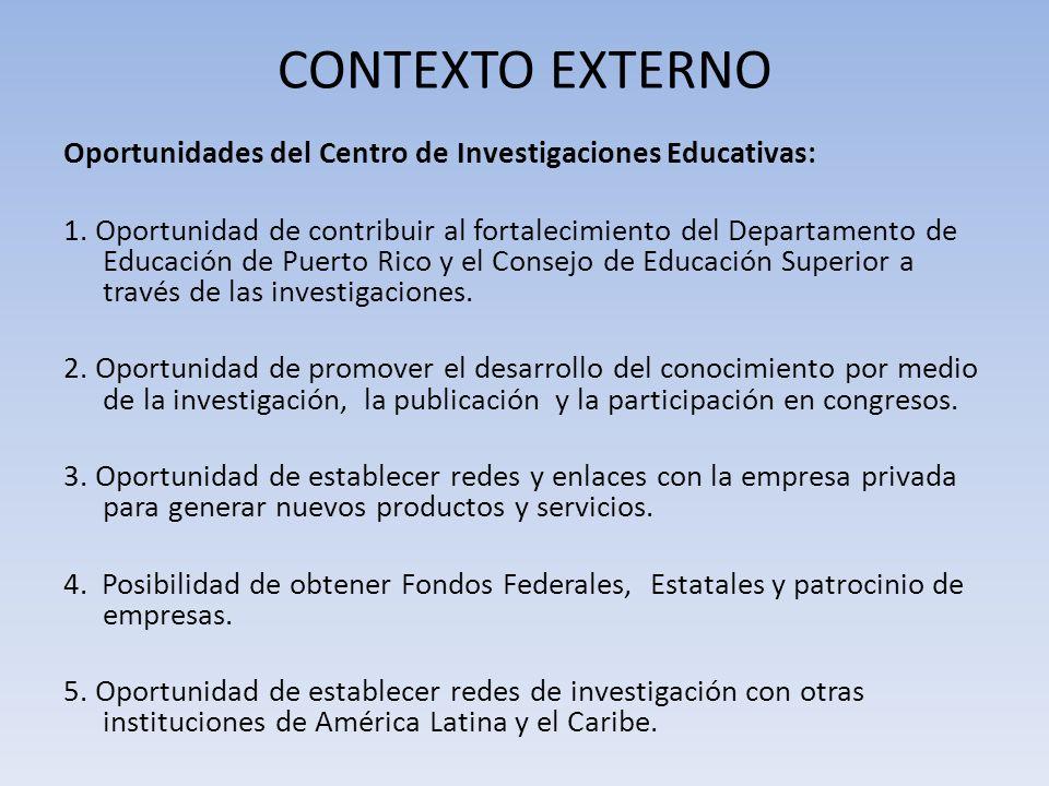 CONTEXTO EXTERNO Oportunidades del Centro de Investigaciones Educativas: 1. Oportunidad de contribuir al fortalecimiento del Departamento de Educación