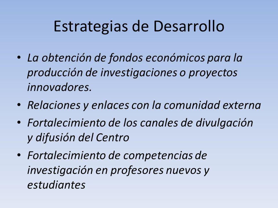 Estrategias de Desarrollo La obtención de fondos económicos para la producción de investigaciones o proyectos innovadores. Relaciones y enlaces con la