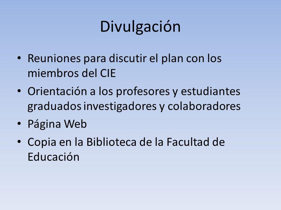 Divulgación Reuniones para discutir el plan con los miembros del CIE Orientación a los profesores y estudiantes graduados investigadores y colaborador