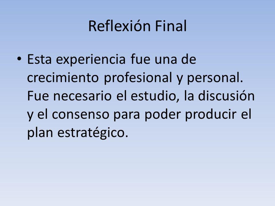 Reflexión Final Esta experiencia fue una de crecimiento profesional y personal. Fue necesario el estudio, la discusión y el consenso para poder produc