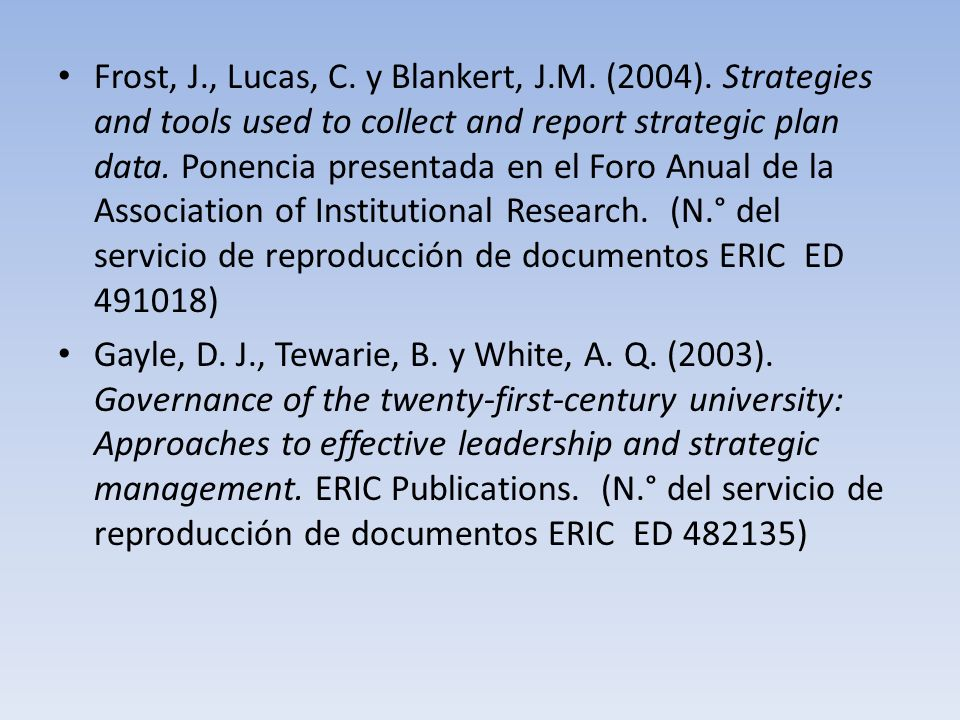 Frost, J., Lucas, C. y Blankert, J.M. (2004). Strategies and tools used to collect and report strategic plan data. Ponencia presentada en el Foro Anua