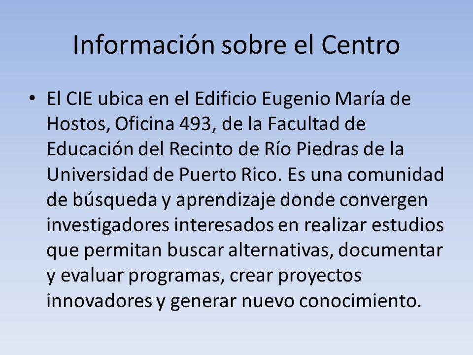 Información sobre el Centro El CIE ubica en el Edificio Eugenio María de Hostos, Oficina 493, de la Facultad de Educación del Recinto de Río Piedras d
