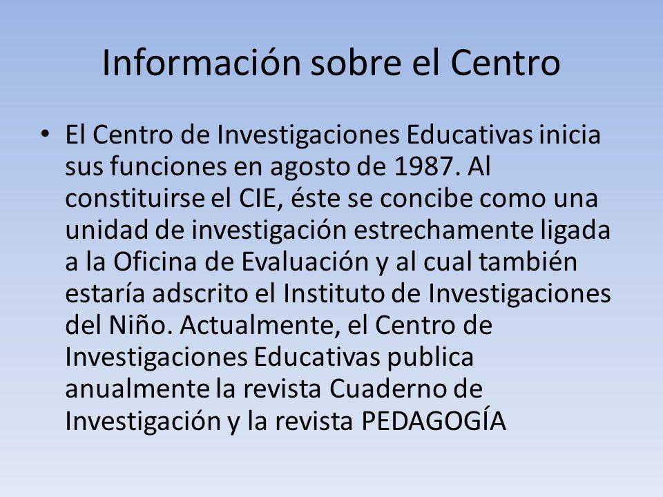 Información sobre el Centro El Centro de Investigaciones Educativas inicia sus funciones en agosto de 1987. Al constituirse el CIE, éste se concibe co